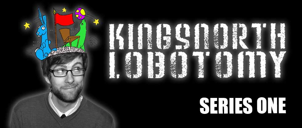 The Kingsnorth Lobotomy Series 1